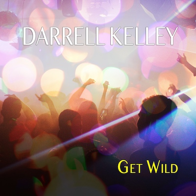 Darrell Kelley - Get Wild